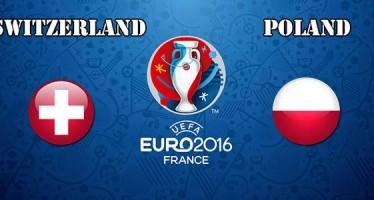 Euro 2016: Ελβετία – Πολωνία